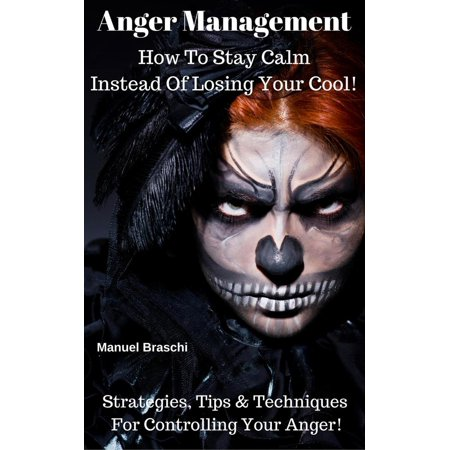 Anger Management - How To Stay Calm Instead Of Losing Your Cool! Strategies, Tips & Techniques For Controlling Your Anger! - - Tips To Stay Safe On Halloween