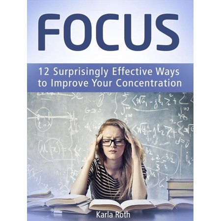Focus: 12 Surprisingly Effective Ways to Improve Your Concentration - (Best Way To Improve Concentration)