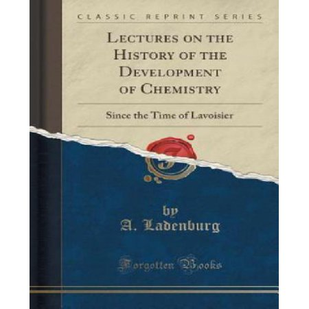 Lectures On The History Of The Development Of Chemistry  Since The Time Of Lavoisier  Classic Reprint