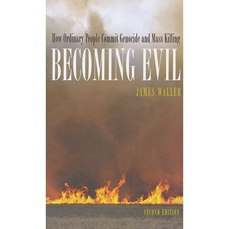 Becoming Evil : How Ordinary People Commit Genocide and Mass