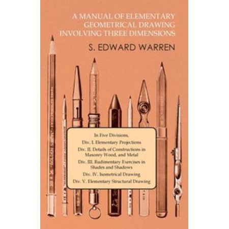 A Manual of Elementary Geometrical Drawing Involving Three Dimensions - eBook ()