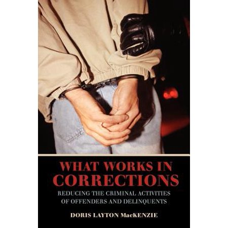 - What Works in Corrections : Reducing the Criminal Activities of Offenders and Deliquents