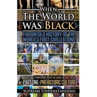 When the World Was Black, Part One : The Untold History of the World's First Civilizations Prehistoric Culture