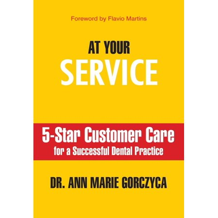 At Your Service: 5-Star Customer Care for a Successful Dental Practice -