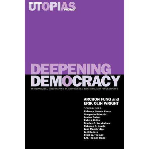 Deepening Democracy: Institutional Innovations in Empowered Participatory Governance