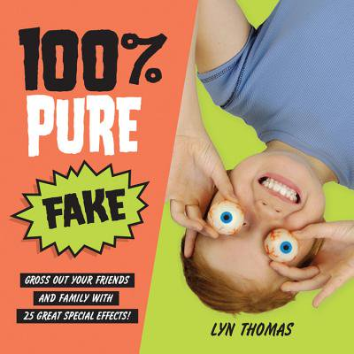 100% Pure Fake : Gross Out Your Friends and Family with 25 Great Special