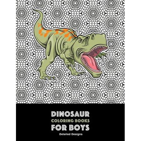 Dinosaur Coloring Books for Boys : Detailed Designs: Advanced Coloring Activity Book For Kids Of All Ages; Complex Patterns For Hours Of Coloring Fun](Halloween Pattern Activities)