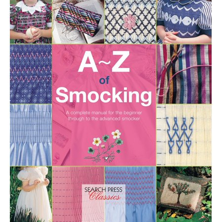A-Z of Smocking : A complete manual for the beginner through to the advanced smocker