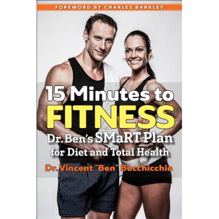 15 Minutes to Fitness : Dr. Ben's SMaRT Plan for Diet and Total
