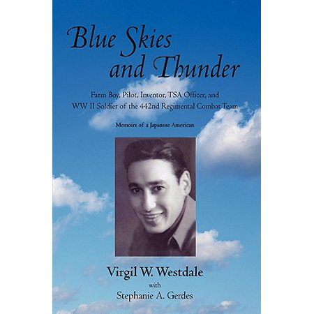 Blue Skies and Thunder : Farm Boy, Pilot, Inventor, Tsa Officer, and WW II Soldier of the 442nd Regimental Combat - Sky Farm
