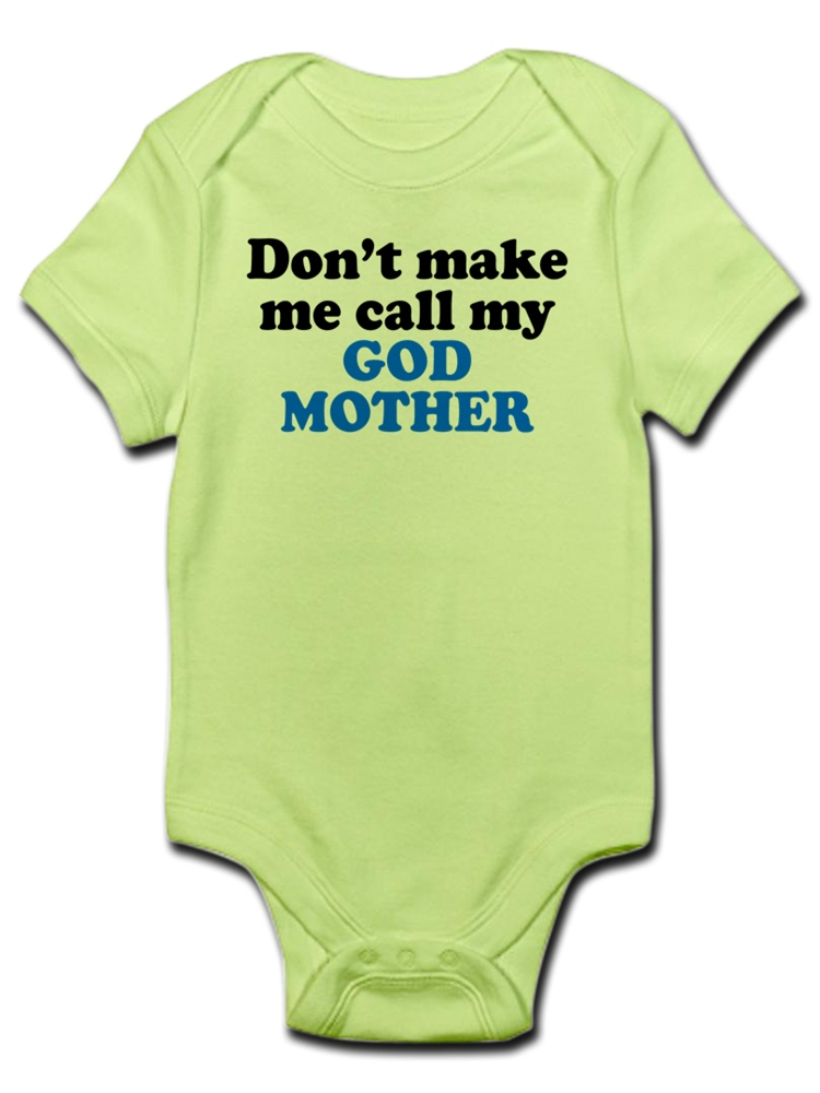 CafePress Dont Make Me Call My God Mother T Organic Baby T