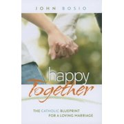 Happy Together: The Catholic Blueprint for a Loving Marriage (Paperback)