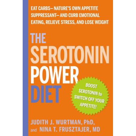 The Serotonin Power Diet  Eat Carbs  Natures Own Appetite Suppressant  To Stop Emotional Overeating And Halt Antidepressant Associated Weight Gain
