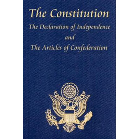 The U.S. Constitution with The Declaration of Independence and The Articles of Confederation -