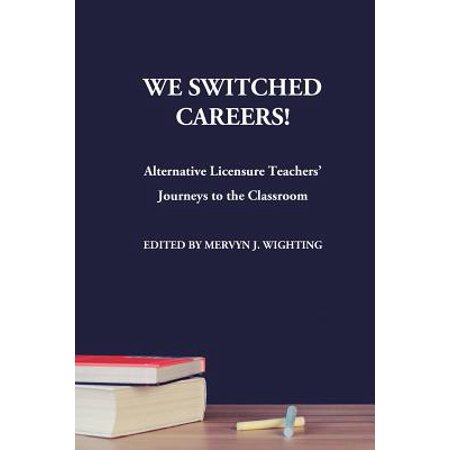 577659d53931 We Switched Careers! Alternative Licensure Teachers  Journeys to the  Classroom - Walmart.com