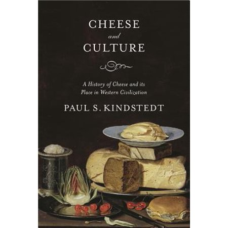 Cheese and Culture : A History of Cheese and Its Place in Western Civilization - Western Place