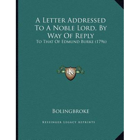A Letter Addressed to a Noble Lord, by Way of Reply: To That of Edmund Burke (1796)