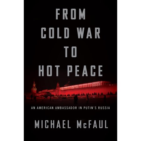 From Cold War to Hot Peace : An American Ambassador in Putin's (Effects Of The Cold War On America)