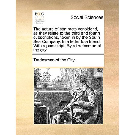 Company Token - The Nature of Contracts Consider'd, as They Relate to the Third and Fourth Subscriptions, Taken in by the South Sea Company. in a Letter to a Friend. with a Postscript, by a Tradesman of the City