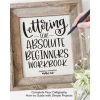 Lettering for Absolute Beginners Workbook: Complete Faux Calligraphy How-To Guide with Simple Projects (Paperback)