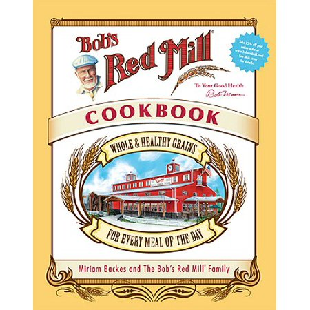 Bob's Red Mill Cookbook : Whole & Healthy Grains for Every Meal of the