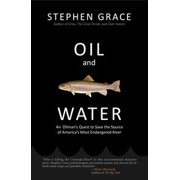 Oil and Water: An Oilman's Quest to Save the Source of America's Most Endangered River - eBook