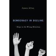 Democracy in Decline : Steps in the Wrong Direction