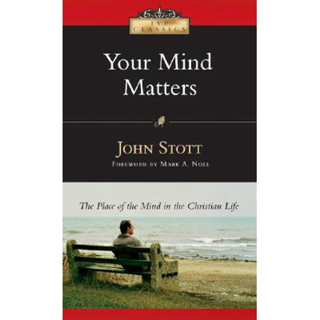 Your Mind Matters : The Place of the Mind in the Christian (Best Place To Meet Christian Singles)