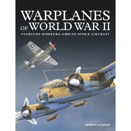 Warplanes of World War II : Fighters*bombers*ground Attack Aircraft (Military Aircraft Of The World)