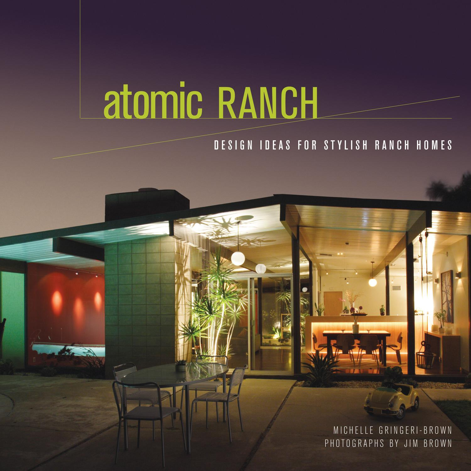 Atomic Ranch : Design Ideas for Stylish Ranch Homes