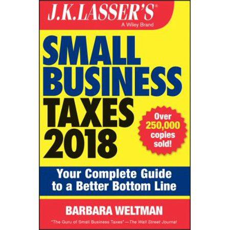J K  Lassers Small Business Taxes 2018  Your Complete Guide To A Better Bottom Line