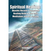 Spiritual Healing: Akashic Record & Gemstone Healing Reiki & with Daily Meditation and Dry Fasting (Paperback)