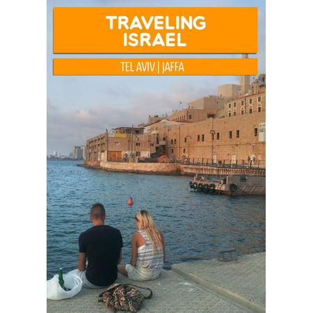 Traveling Israel: Tel Aviv Jaffa - eBook (Best Time To Travel To Tel Aviv)