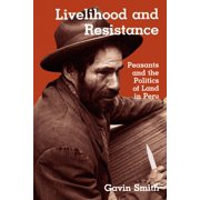 Livelihood and Resistance : Peasants and the Politics of Land in Peru