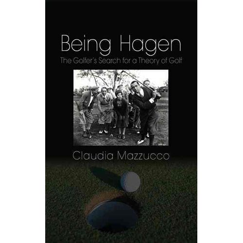 Being Hagen : The Golfer's Search for a Theory of Golf