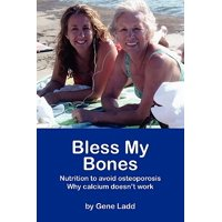 Bless My Bones : Why Calcium Doesn't Work