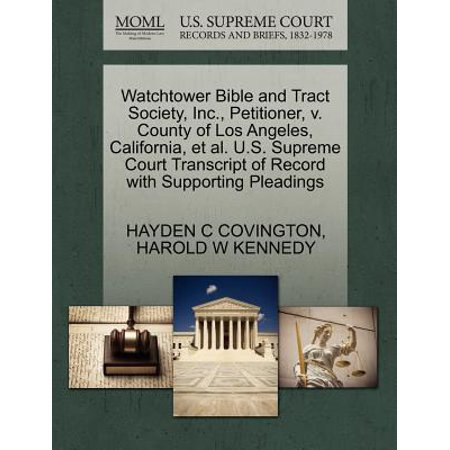 Watchtower Bible and Tract Society, Inc., Petitioner, V. County of Los Angeles, California, et al. U.S. Supreme Court Transcript of Record with Supporting (Watchtower Bible And Tract Society Of Pennsylvania Address)
