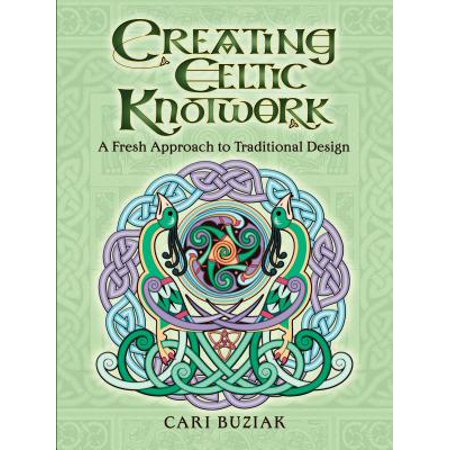 Creating Celtic Knotwork : A Fresh Approach to Traditional - Traditional Celtic Design