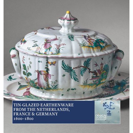 Tin Glazed Earthenware From The Netherlands  France And Germany 1600 1800