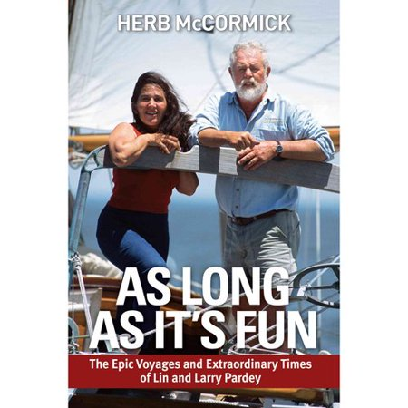 As Long As Its Fun: The Epic Voyages and Extraordinary Times of Lin and Larry Pardey by