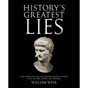 History's Greatest Lies : The Startling Truths Behind World Events our History Books Got Wrong
