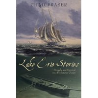 Lake Erie Stories : Struggle and Survival on a Freshwater Ocean