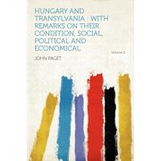 Hungary and Transylvania : With Remarks on Their Condition, Social, Political and Economical Volume 2