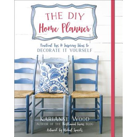 The DIY Home Planner : Practical Tips and Inspiring Ideas to Decorate It Yourself