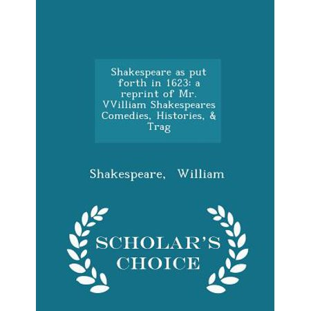 Shakespeare as Put Forth in 1623 : A Reprint of Mr. Vvilliam Shakespeares Comedies, Histories, & Trag - Scholar's Choice Edition ()