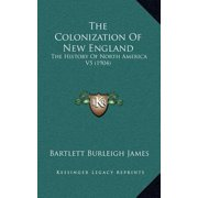 The Colonization of New England : The History of North America V5 (1904)