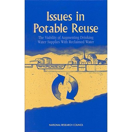 Issues in Potable Reuse: : The Viability of Augmenting Drinking Water Supplies with Reclaimed (National Council For Science And The Environment)