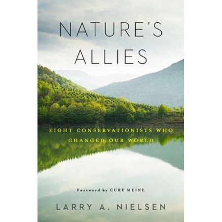 Natures Allies  Eight Conservationists Who Changed Our World