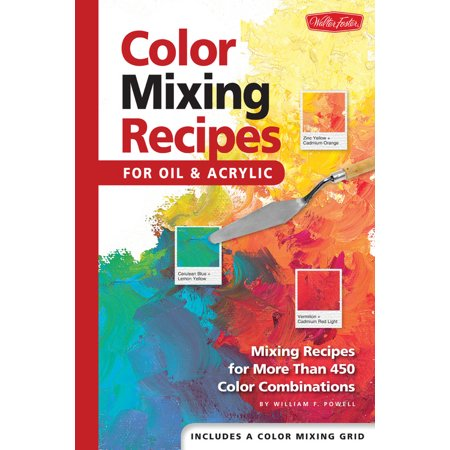 Color Mixing Recipes for Oil & Acrylic : Mixing Recipes for More Than 450 Color