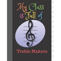 Music Sheet Standard Manuscript -108 Pages 12 Staffs - Staves My Class is Full of Treble Makers: Gift For Music Lovers Blank Sheet Music Notebook Black Cover (Paperback)
